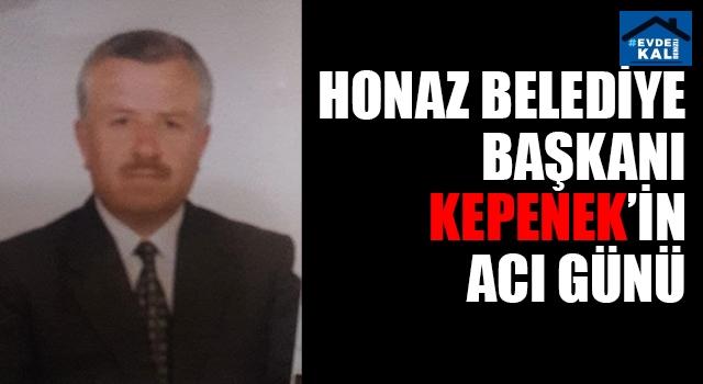 Honaz Belediye Başkanı Kepenek'in acı günü