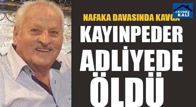 Nafaka Davasında Kavga Kayınpeder Adliyede Öldü