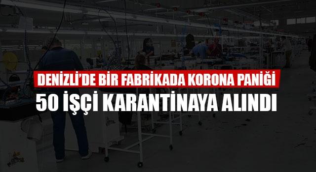 Denizli'de Bir Fabrikada Korona Paniği 50 İşçi Karantinaya Alındı