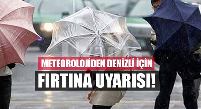 Meteorolojiden Denizli için fırtına uyarısı!