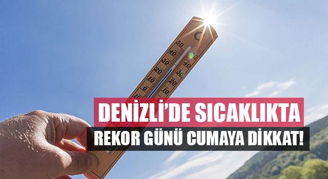 Denizli'de sıcaklıkta rekor günü cumaya dikkat!