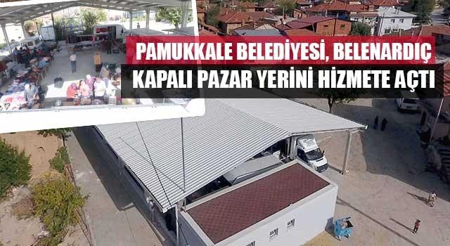 Pamukkale Belediyesi, Belenardıç Kapalı Pazar Yerini Hizmete Açtı