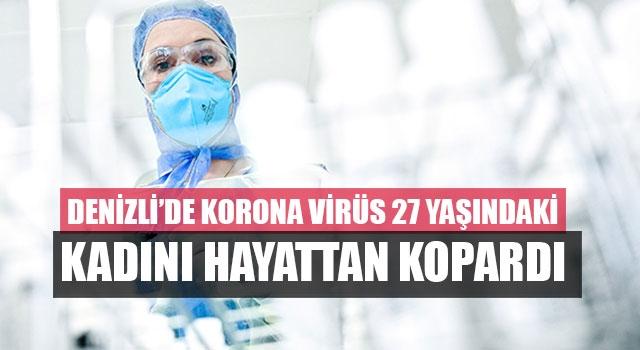 Denizli'de Korona virüs 27 yaşındaki kadını hayattan kopardı