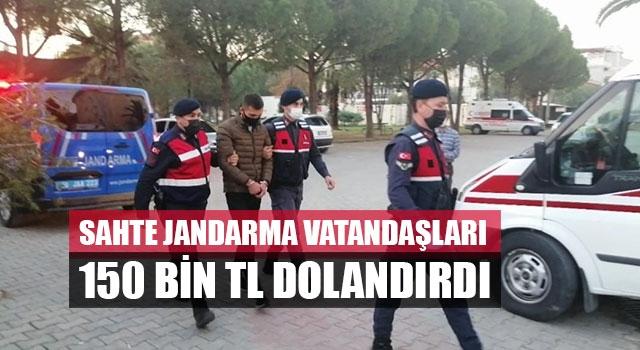 Sahte jandarma vatandaşları 150 bin TL dolandırdı