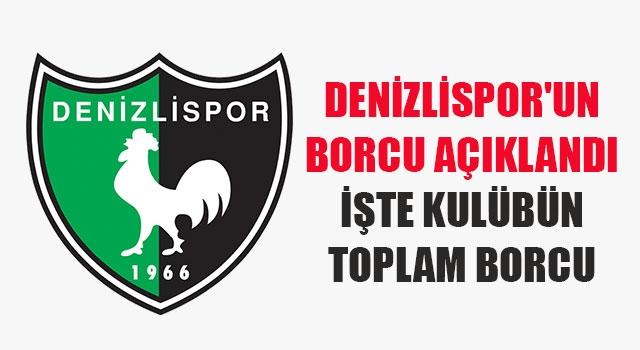 Denizlispor'un borcu açıklandı İşte kulübün toplam borcu