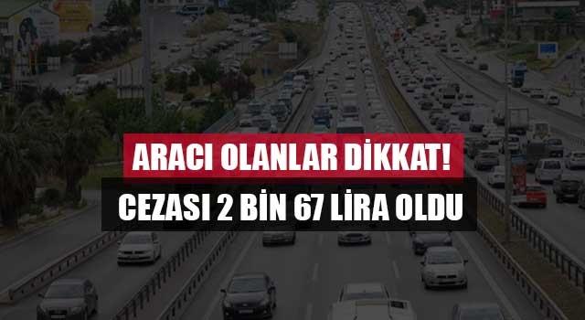 Aracı olanlar dikkat cezası 2 bin 67 lira oldu