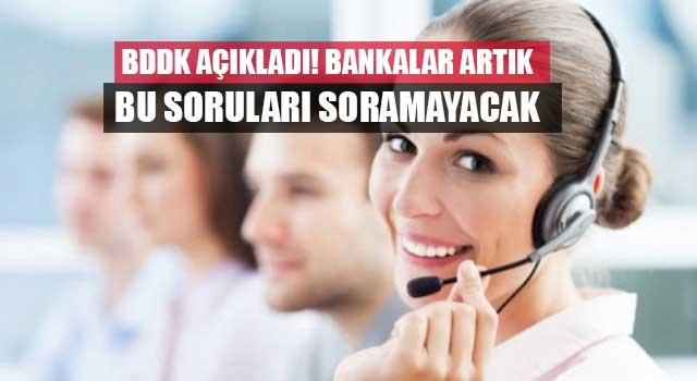 BDDK açıkladı! Bankalar artık bu soruları soramayacak