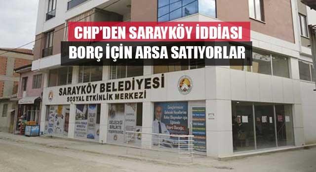 CHP'den Sarayköy iddiası Borç için arsa satıyorlar