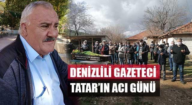 Denizlili Gazeteci Tatar'ın acı günü