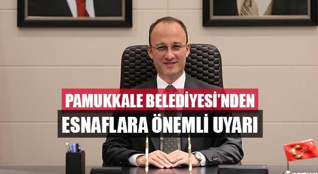 Pamukkale Belediyesi'nden Esnaflara Önemli Uyarı