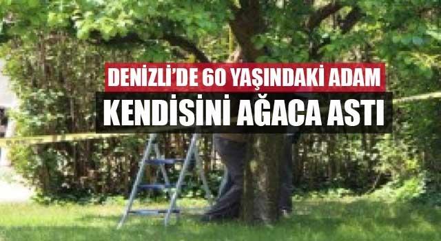 Denizli'de 60 yaşındaki adam kendisini ağaca astı