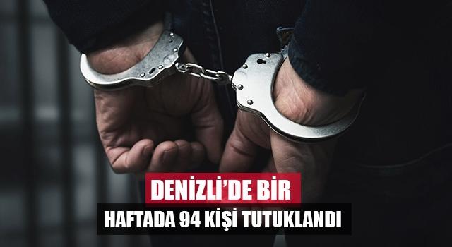 Denizli'de bir haftada 94 kişi tutuklandı