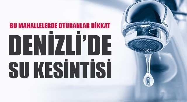 Denizli'de bu mahallelerde oturanlar dikkat su kesintisi