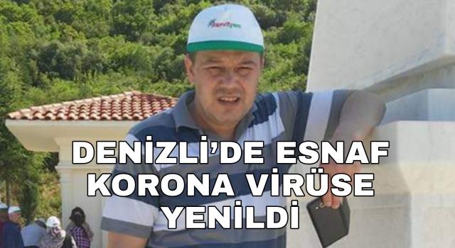 Denizli'de esnaf Mehmet Şahan korona virüse yenildi