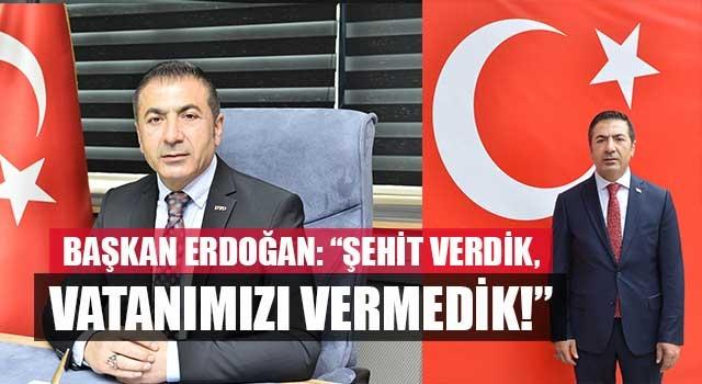 """Başkan Erdoğan: """"şehit verdik, vatanımızı vermedik!"""""""
