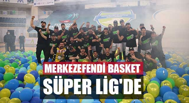 Merkezefendi Basket Süper Lig'de