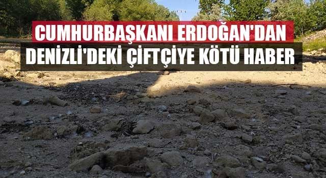 Cumhurbaşkanı Erdoğan'dan Denizli'deki çiftçiye kötü haber