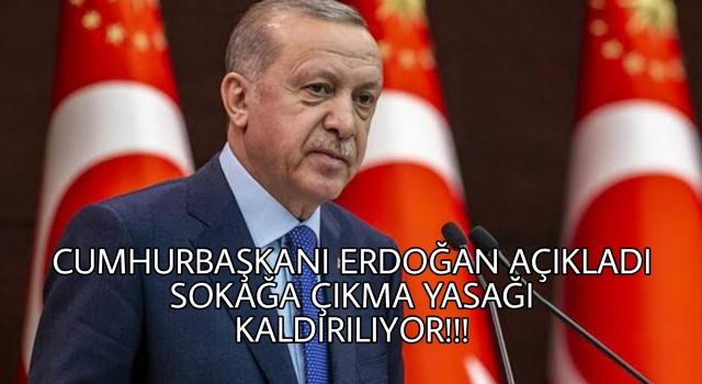 Erdoğan'dan son dakika açıklaması!!! Sokağa çıkma yasağı tümüyle kaldırılıyor