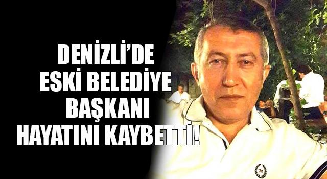 Denizli'de eski belediye başkanı Veysel Akansel hayatını kaybetti
