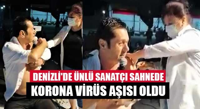 Denizli'de Ünlü sanatçı sahnede korona virüs aşısı oldu