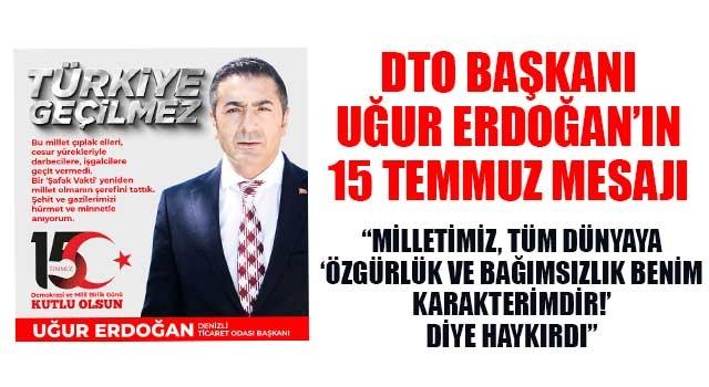 DTO Başkanı Uğur Erdoğan'ın 15 Temmuz Mesajı