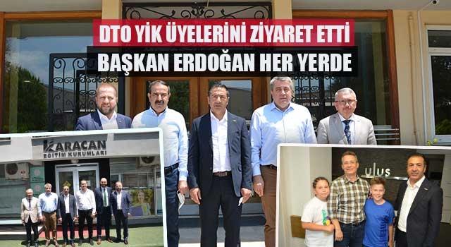 DTO YİK Üyelerini Ziyaret Etti Başkan Erdoğan Her Yerde
