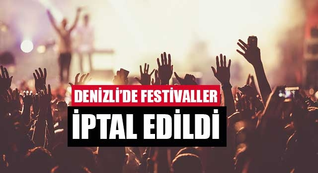 Denizli'de festivaller iptal edildi