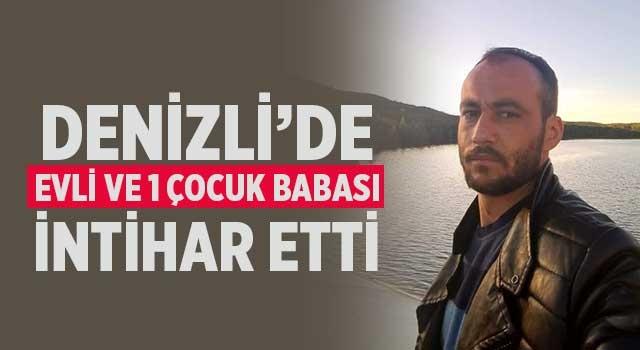 Denizli'de evli ve 1 çocuk babası intihar etti