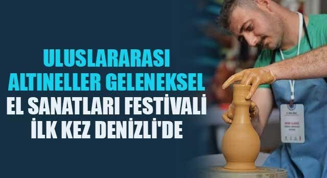 Uluslararası Altıneller Geleneksel El Sanatları Festivali ilk kez Denizli'de