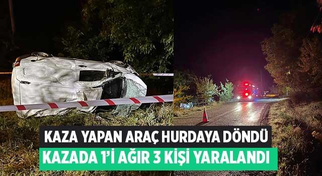 Kaza yapan araç hurdaya döndü kazada 1'i ağır 3 kişi yaralandı
