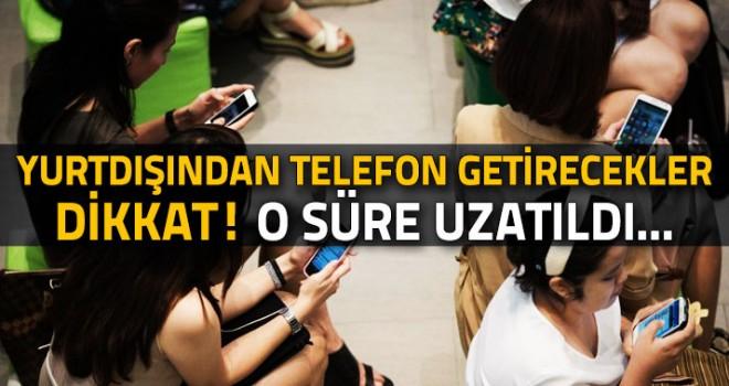 Yurtdışından cep telefonu getirme süresi uzatıldı