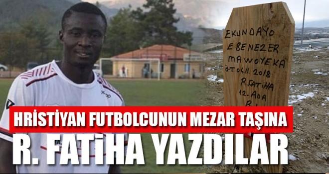 Hristiyan futbolcunun mezar taşına R. Fatiha yazdılar