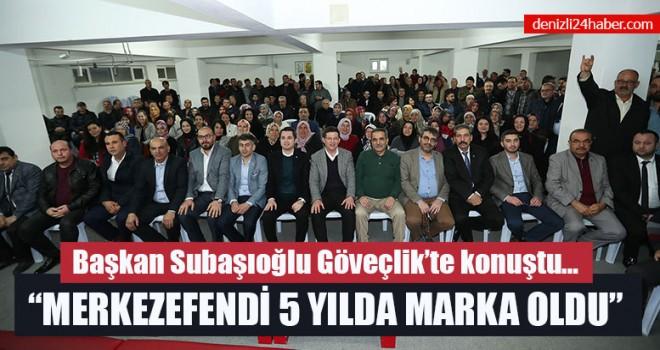 """Başkan Subaşıoğlu Göveçlik'te konuştu; """"Merkezefendi 5 Yılda Marka Oldu"""""""