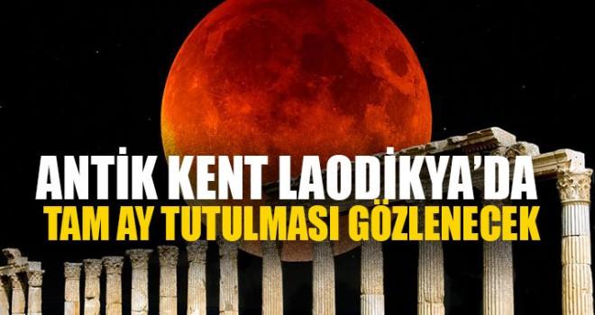 Antik Kent Laodikya'da Tam Ay Tutulması Gözlenecek