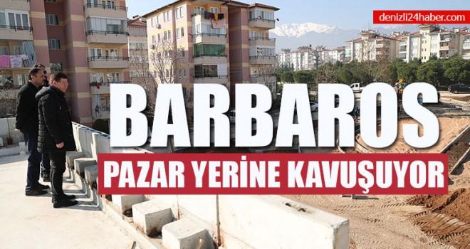 Barbaros Pazar Yerine Kavuşuyor