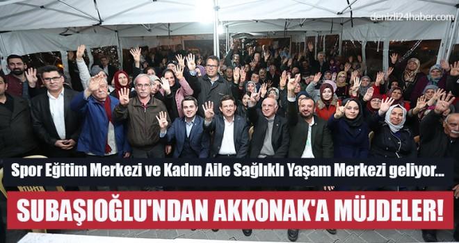 Subaşıoğlu'ndan Akkonak'a Müjdeler!