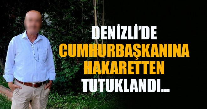 Denizli'de Cumhurbaşkanına Hakaretten Tutuklandı...