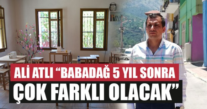 """Ali Atlı """"Babadağ 5 yıl Sonra Çok Farklı Olacak"""""""