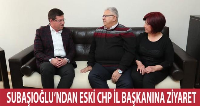 SUBAŞIOĞLUN'DAN CHP ESKİ İL BAŞKANINA ZİYARET