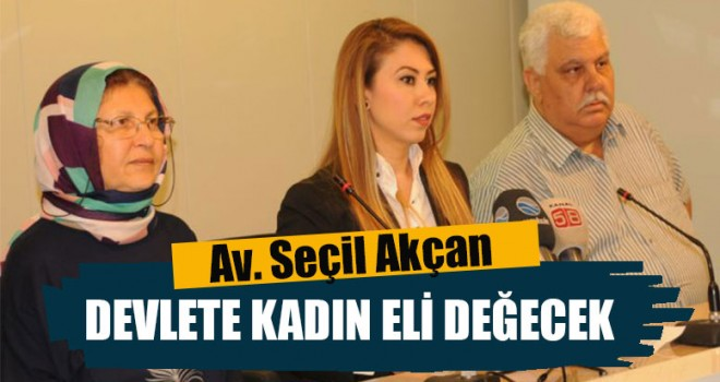 """İYİ Partili Akçan, """"Devlete Kadın Eli Değecek"""""""