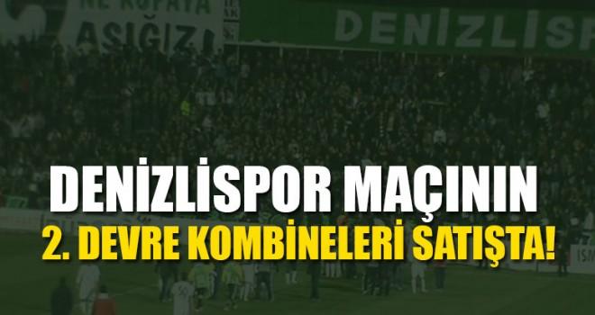 Denizlispor maçının 2. Devre kombineleri satışta!