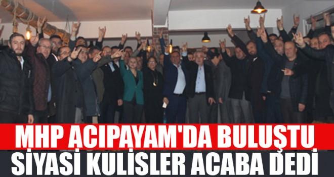 MHP Acıpayam'da Buluştu Siyasi Kulisler Acaba Dedi