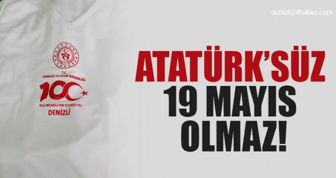 Atatürk'süz 19 Mayıs Olmaz!