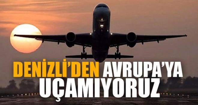 Denizli'den Avrupa'ya Uçamıyoruz