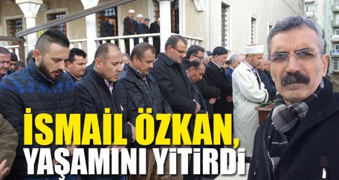 İsmail Özkan, Yaşamını Yitirdi