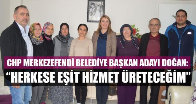 """CHP Merkezefendi Adayı Doğan: """"Herkese Eşit Hizmet Üreteceğim"""""""