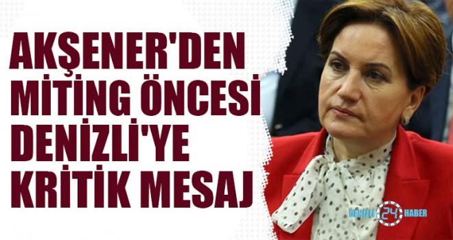 Akşener'den Miting Öncesi Denizli'ye Kritik Mesaj