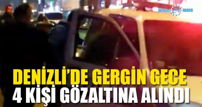 Denizli'de Gergin Gece 4 Kişi Gözaltına Alındı