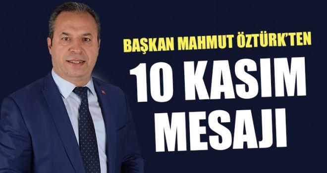 Başkan Mahmut Öztürk'ten 10 Kasım Mesajı