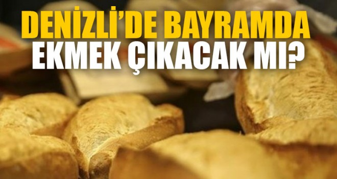 Denizli'de Bayramda Ekmek Çıkacak Mı?